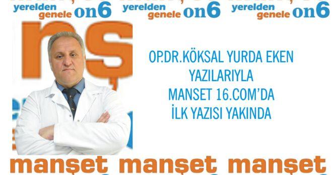 Op.Dr. Köksal Yurda Eken yazılarıyla Manset16'da